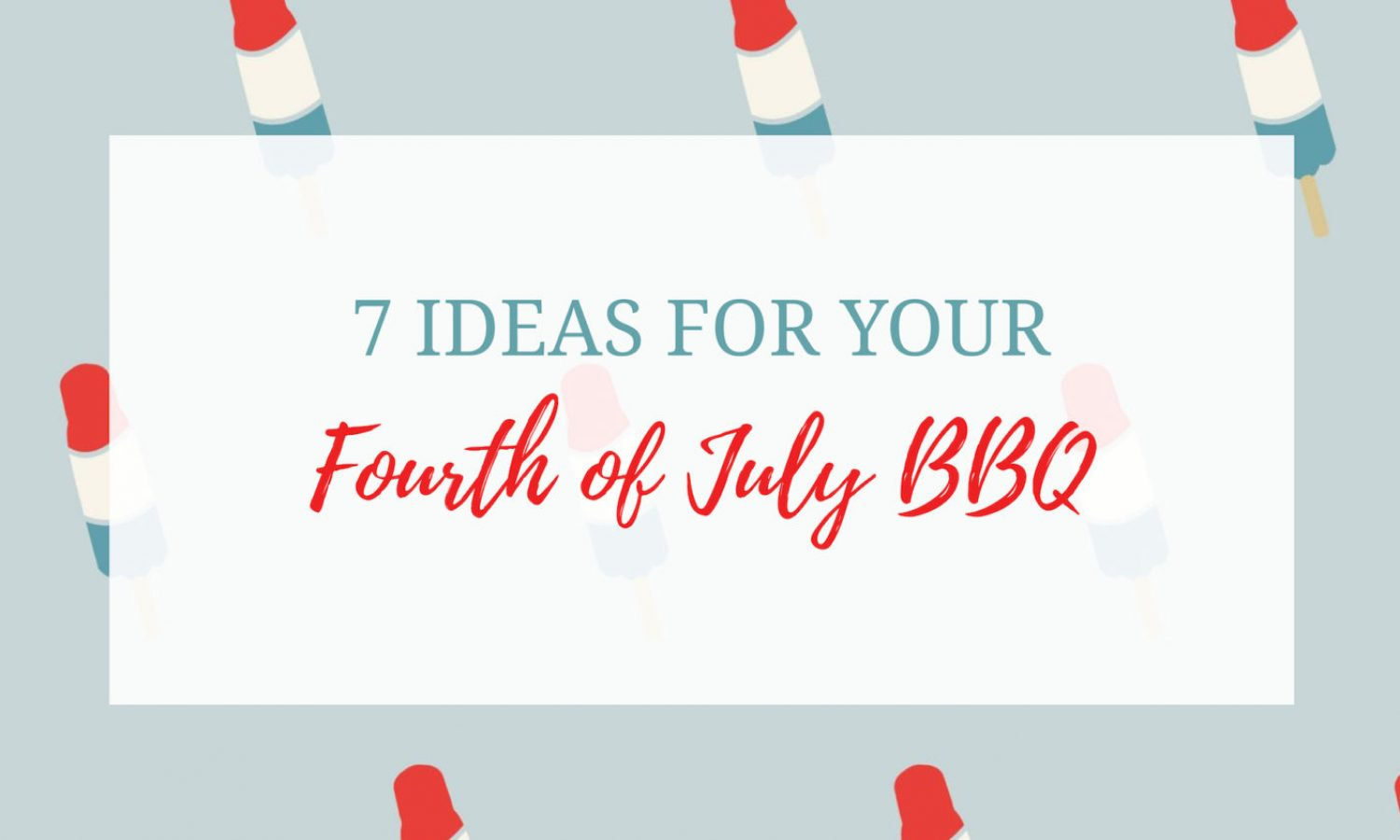 7 Ideas for your fourth of july bbq